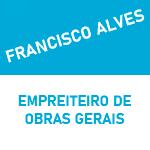 FRANCISCO ALVES – EMPREITEIRO DE OBRAS GERAIS